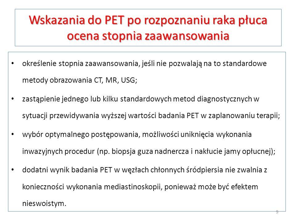 Wskazania do PET po rozpoznaniu raka płuca ocena stopnia zaawansowania określenie stopnia zaawansowania, jeśli nie pozwalają na to standardowe metody