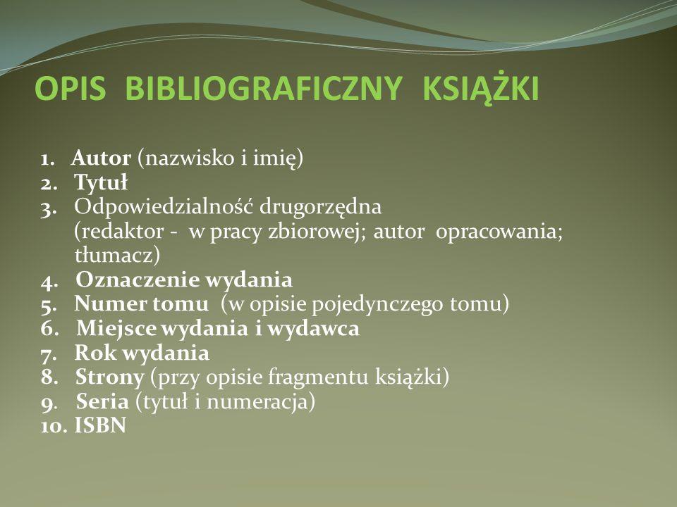 OPIS BIBLIOGRAFICZNY KSIĄŻKI 1. Autor (nazwisko i imię) 2. Tytuł 3. Odpowiedzialność drugorzędna (redaktor - w pracy zbiorowej; autor opracowania; tłu