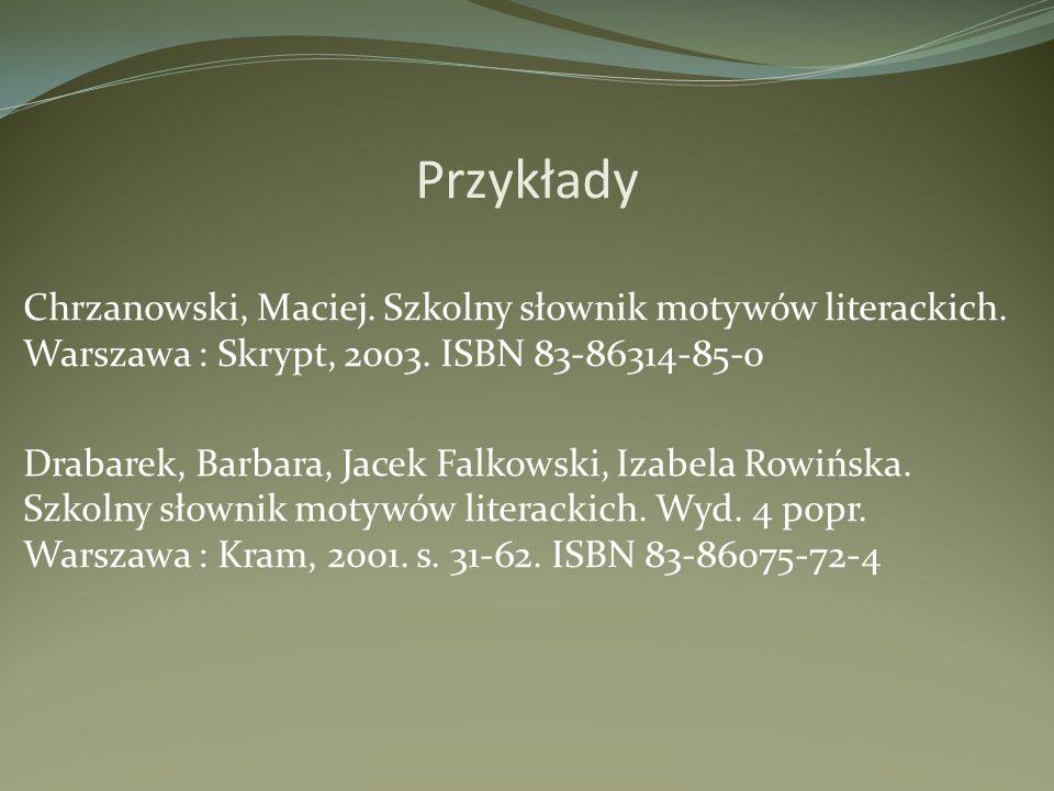Przykłady Chrzanowski, Maciej. Szkolny słownik motywów literackich. Warszawa : Skrypt, 2003. ISBN 83-86314-85-0 Drabarek, Barbara, Jacek Falkowski, Iz
