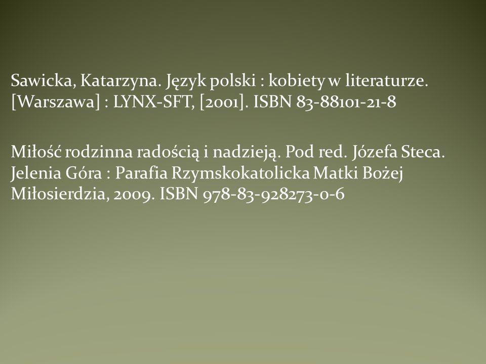 Sawicka, Katarzyna. Język polski : kobiety w literaturze. [Warszawa] : LYNX-SFT, [2001]. ISBN 83-88101-21-8 Miłość rodzinna radością i nadzieją. Pod r