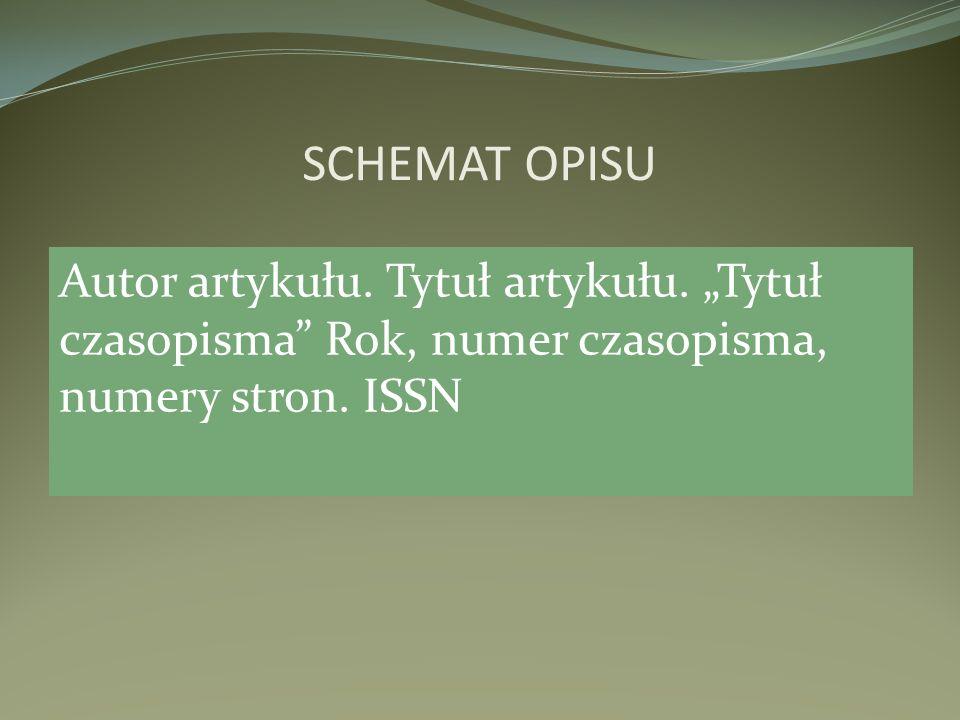 Autor artykułu. Tytuł artykułu. Tytuł czasopisma Rok, numer czasopisma, numery stron. ISSN SCHEMAT OPISU