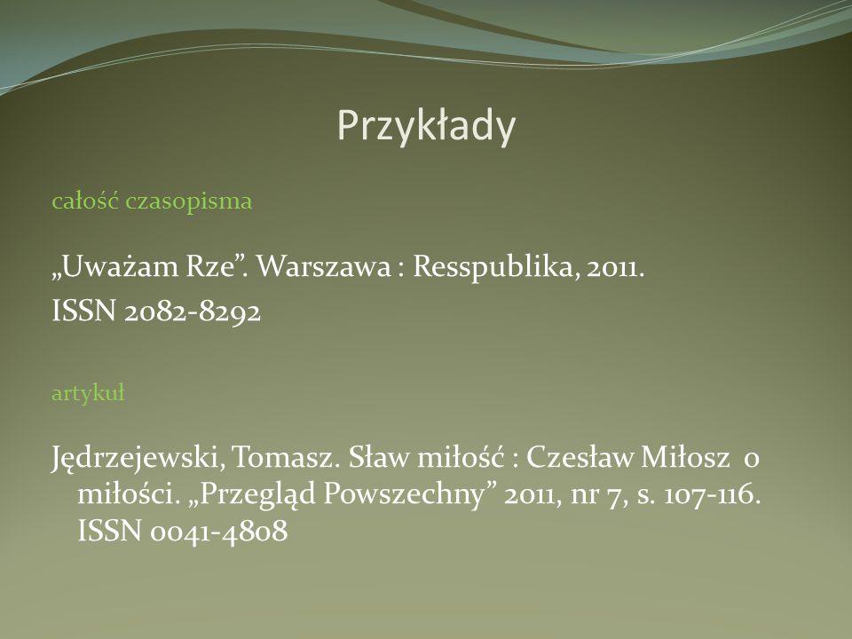 Przykłady całość czasopisma Uważam Rze. Warszawa : Resspublika, 2011. ISSN 2082-8292 artykuł Jędrzejewski, Tomasz. Sław miłość : Czesław Miłosz o miło