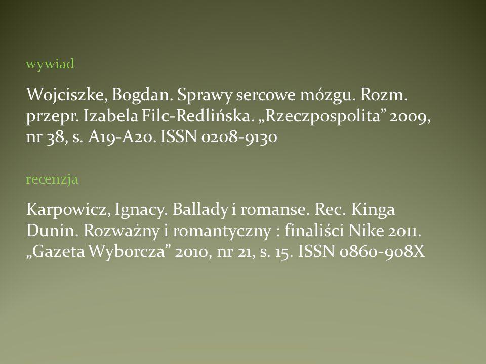 wywiad Wojciszke, Bogdan. Sprawy sercowe mózgu. Rozm. przepr. Izabela Filc-Redlińska. Rzeczpospolita 2009, nr 38, s. A19-A20. ISSN 0208-9130 recenzja