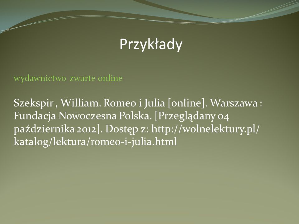 wydawnictwo zwarte online Szekspir, William. Romeo i Julia [online]. Warszawa : Fundacja Nowoczesna Polska. [Przeglądany 04 października 2012]. Dostęp