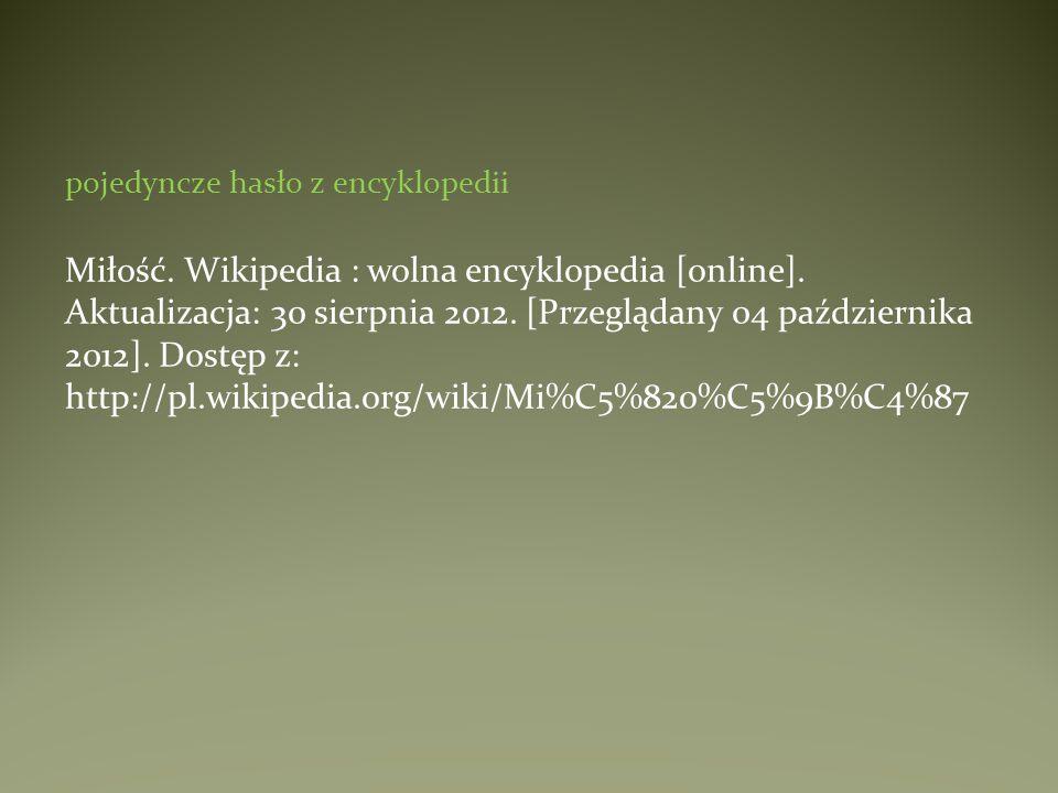 pojedyncze hasło z encyklopedii Miłość. Wikipedia : wolna encyklopedia [online]. Aktualizacja: 30 sierpnia 2012. [Przeglądany 04 października 2012]. D