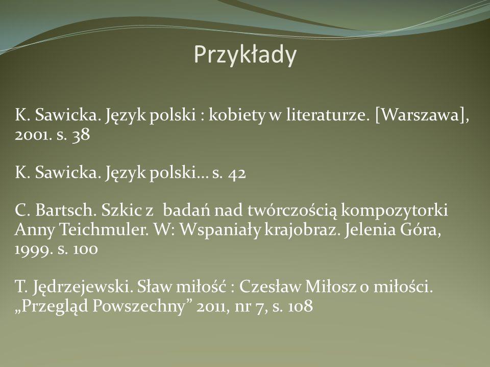 Przykłady K. Sawicka. Język polski : kobiety w literaturze. [Warszawa], 2001. s. 38 K. Sawicka. Język polski… s. 42 C. Bartsch. Szkic z badań nad twór