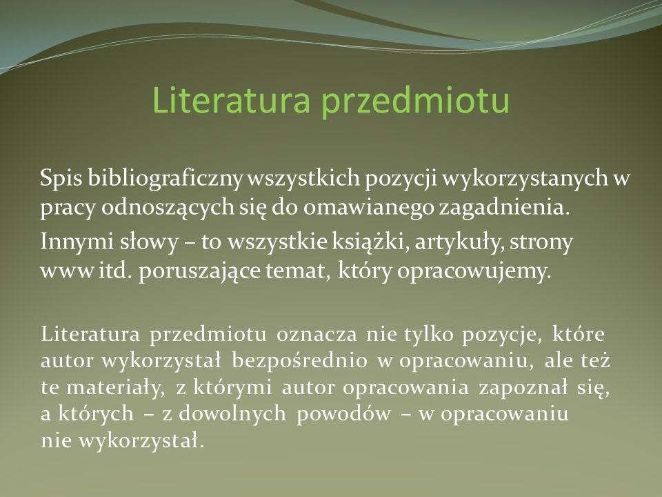 Literatura przedmiotu Spis bibliograficzny wszystkich pozycji wykorzystanych w pracy odnoszących się do omawianego zagadnienia. Innymi słowy – to wszy