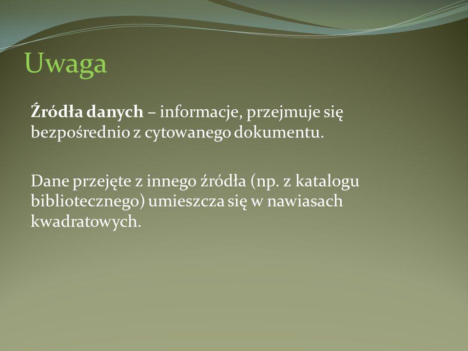 Uwaga Źródła danych – informacje, przejmuje się bezpośrednio z cytowanego dokumentu. Dane przejęte z innego źródła (np. z katalogu bibliotecznego) umi