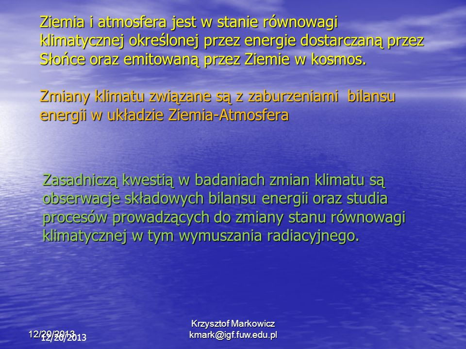 12/20/2013 Krzysztof Markowicz kmark@igf.fuw.edu.pl 12/20/2013 Ziemia i atmosfera jest w stanie równowagi klimatycznej określonej przez energie dostar