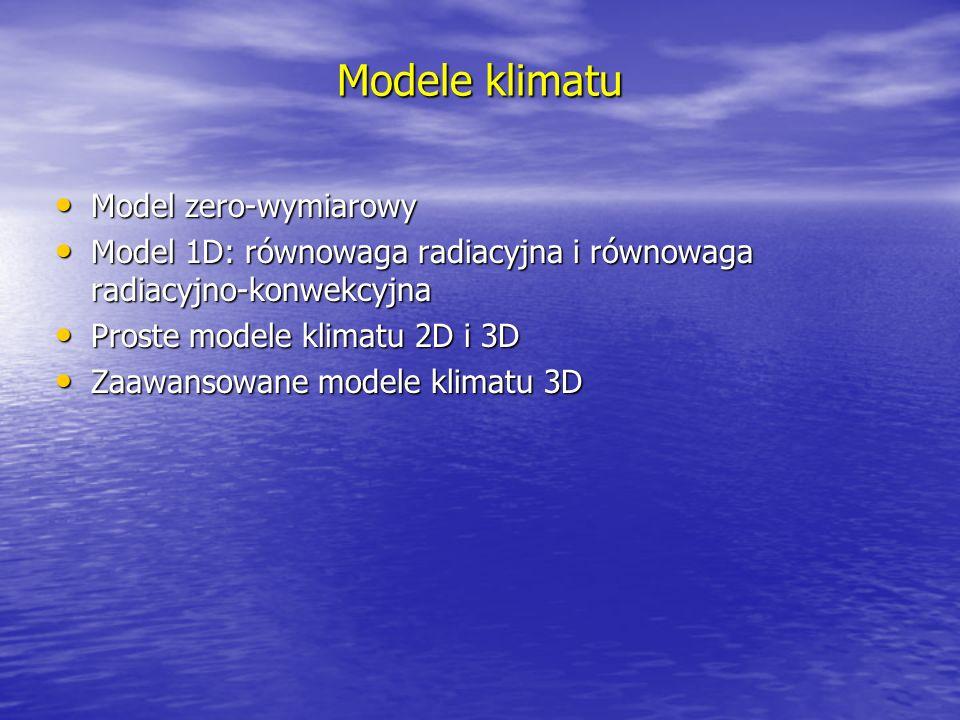 Modele klimatu Model zero-wymiarowy Model zero-wymiarowy Model 1D: równowaga radiacyjna i równowaga radiacyjno-konwekcyjna Model 1D: równowaga radiacy