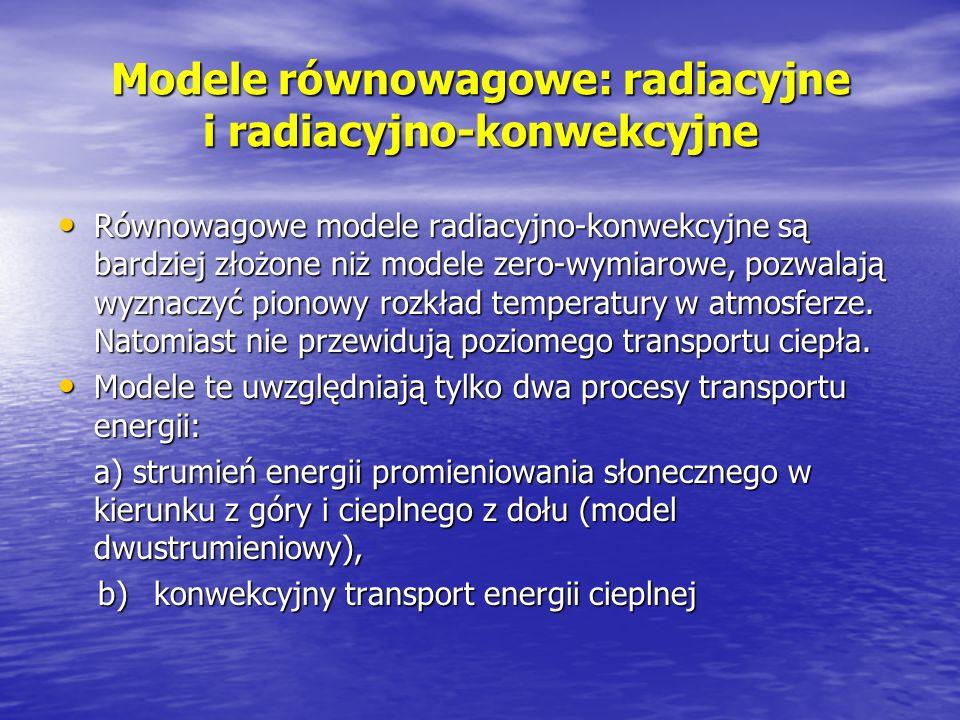 Modele równowagowe: radiacyjne i radiacyjno-konwekcyjne Równowagowe modele radiacyjno-konwekcyjne są bardziej złożone niż modele zero-wymiarowe, pozwa