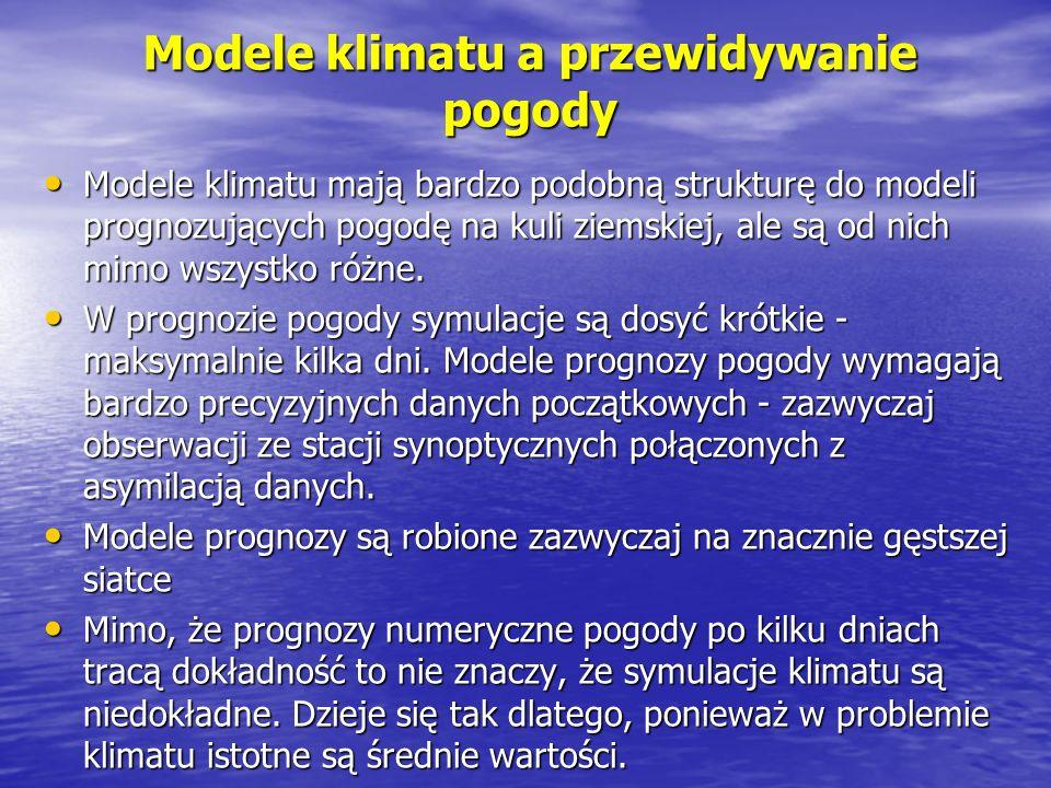 Modele klimatu a przewidywanie pogody Modele klimatu mają bardzo podobną strukturę do modeli prognozujących pogodę na kuli ziemskiej, ale są od nich m