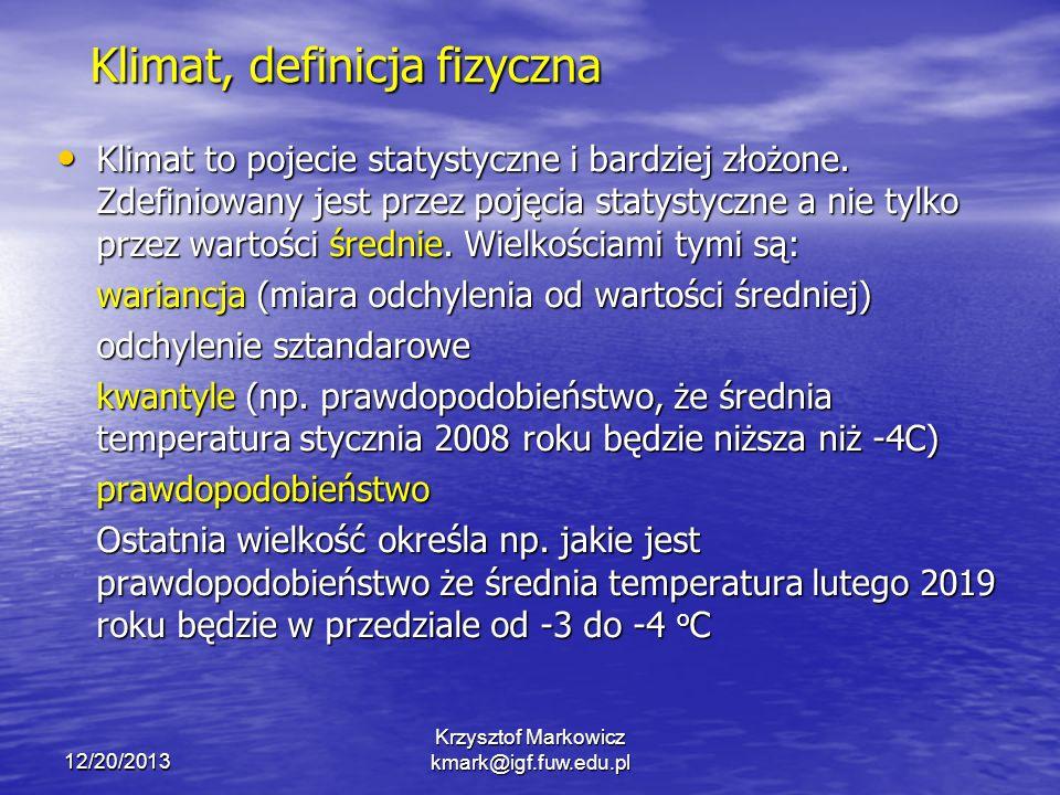 12/20/2013 Krzysztof Markowicz kmark@igf.fuw.edu.pl Klimat, definicja fizyczna Klimat to pojecie statystyczne i bardziej złożone. Zdefiniowany jest pr