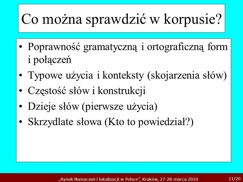 11/20 Rynek tłumaczeń i lokalizacji w Polsce, Kraków, 27-28 marca 2010 Co można sprawdzić w korpusie? Poprawność gramatyczną i ortograficzną form i po