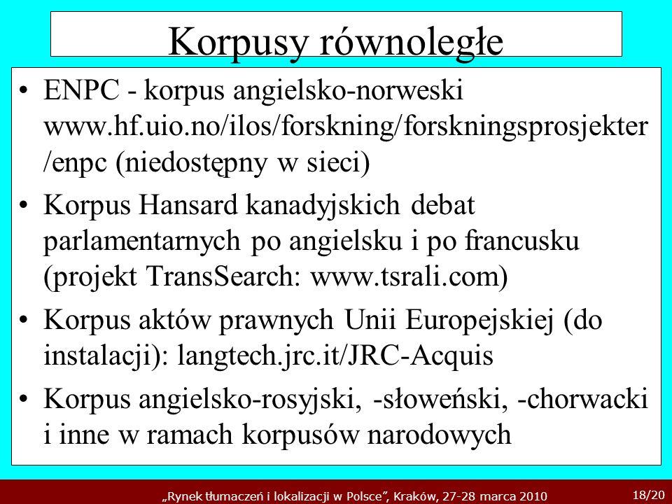 18/20 Rynek tłumaczeń i lokalizacji w Polsce, Kraków, 27-28 marca 2010 Korpusy równoległe ENPC - korpus angielsko-norweski www.hf.uio.no/ilos/forsknin
