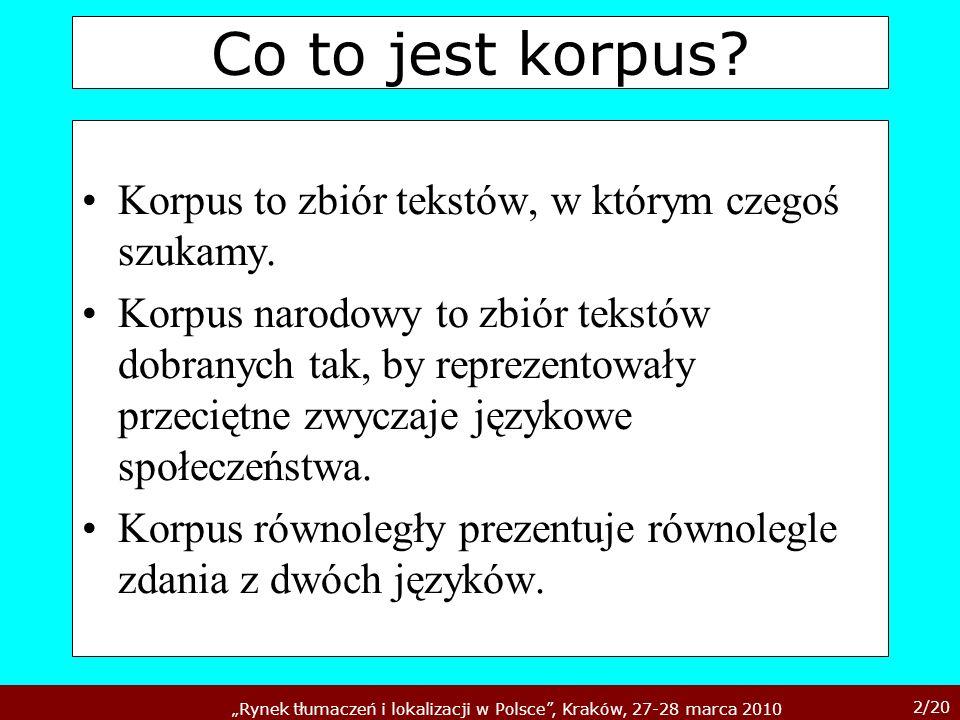 2/20 Rynek tłumaczeń i lokalizacji w Polsce, Kraków, 27-28 marca 2010 Co to jest korpus? Korpus to zbiór tekstów, w którym czegoś szukamy. Korpus naro