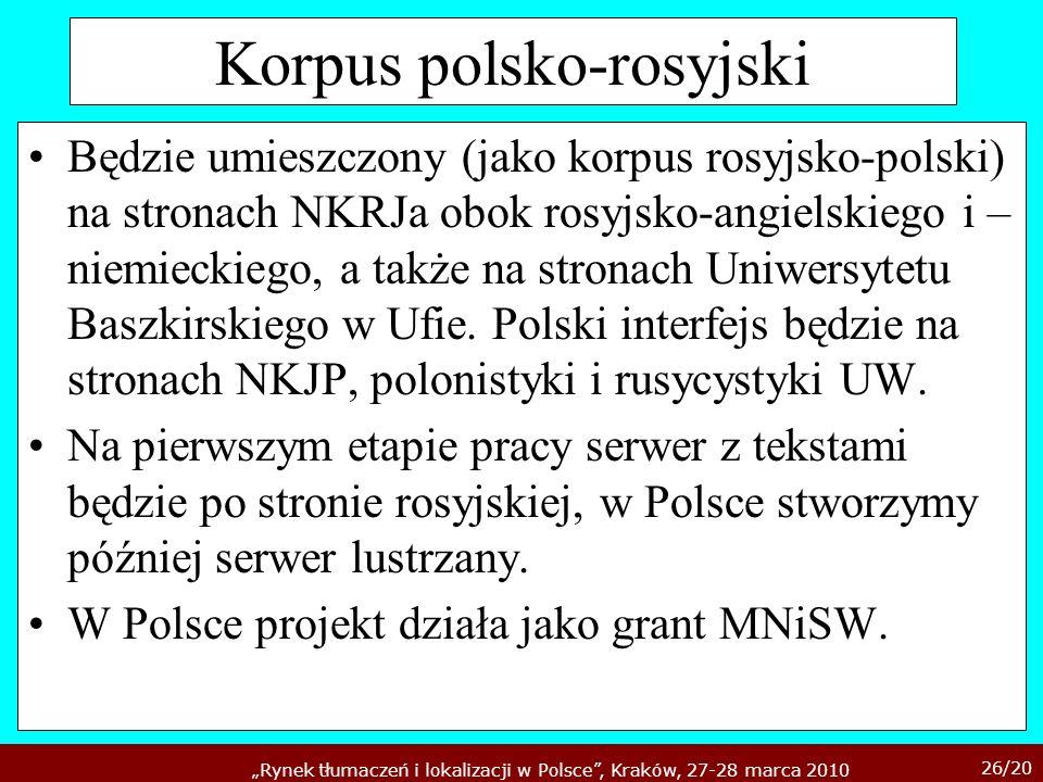 26/20 Rynek tłumaczeń i lokalizacji w Polsce, Kraków, 27-28 marca 2010 Korpus polsko-rosyjski Będzie umieszczony (jako korpus rosyjsko-polski) na stro