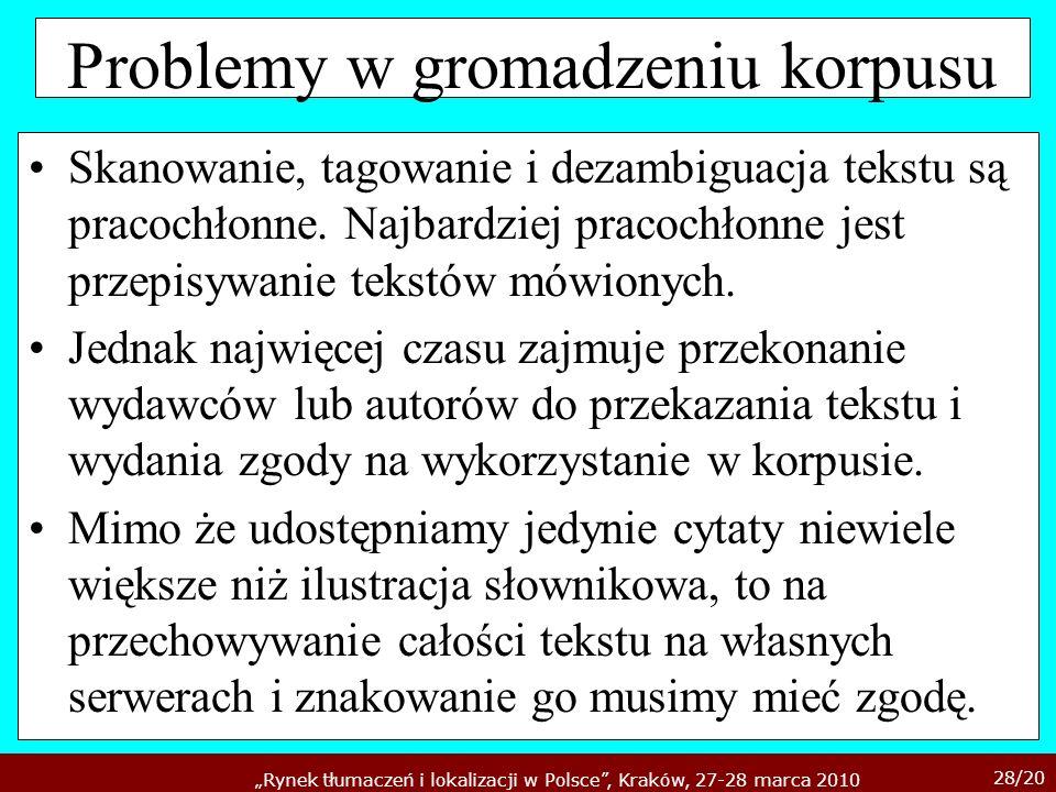 28/20 Rynek tłumaczeń i lokalizacji w Polsce, Kraków, 27-28 marca 2010 Problemy w gromadzeniu korpusu Skanowanie, tagowanie i dezambiguacja tekstu są