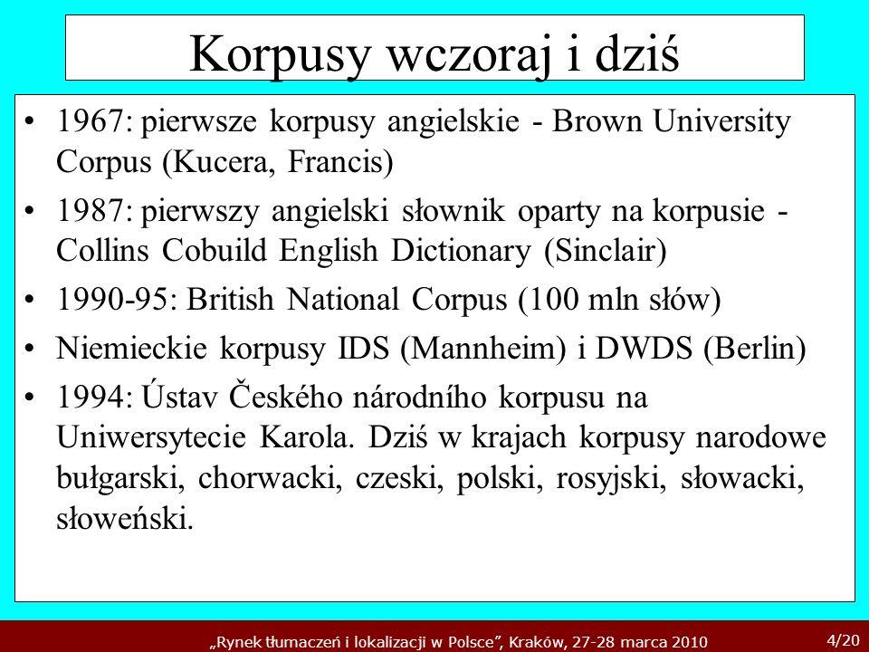 4/20 Rynek tłumaczeń i lokalizacji w Polsce, Kraków, 27-28 marca 2010 Korpusy wczoraj i dziś 1967: pierwsze korpusy angielskie - Brown University Corp