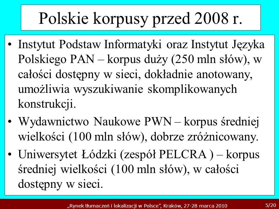 5/20 Rynek tłumaczeń i lokalizacji w Polsce, Kraków, 27-28 marca 2010 Polskie korpusy przed 2008 r. Instytut Podstaw Informatyki oraz Instytut Języka