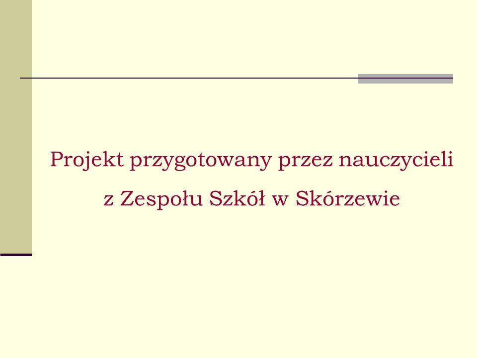 Projekt przygotowany przez nauczycieli z Zespołu Szkół w Skórzewie