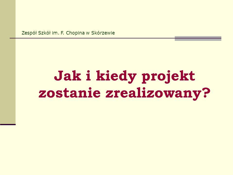 Jak i kiedy projekt zostanie zrealizowany? Zespół Szkół im. F. Chopina w Skórzewie