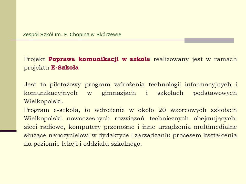 Projekt Poprawa komunikacji w szkole realizowany jest w ramach projektu E-Szkoła Jest to pilotażowy program wdrożenia technologii informacyjnych i kom