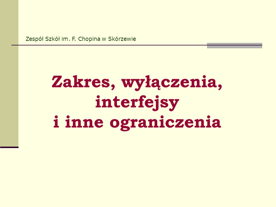 Zakres, wyłączenia, interfejsy i inne ograniczenia Zespół Szkół im. F. Chopina w Skórzewie