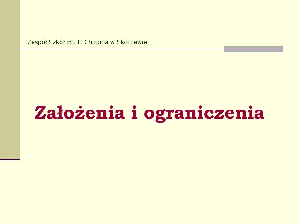 Założenia i ograniczenia Zespół Szkół im. F. Chopina w Skórzewie