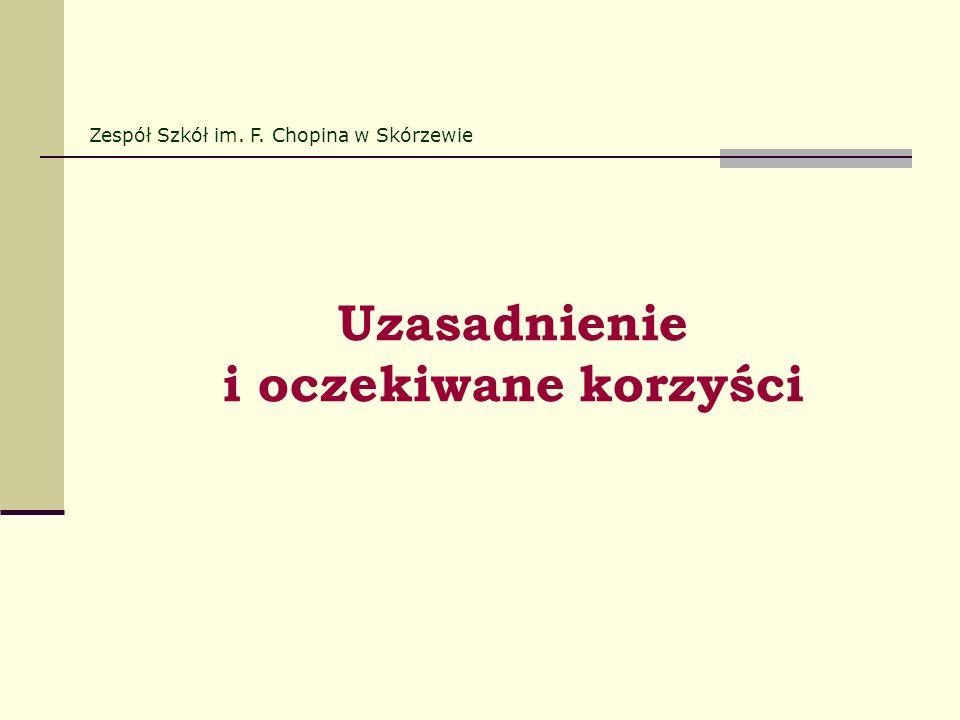 Uzasadnienie i oczekiwane korzyści Zespół Szkół im. F. Chopina w Skórzewie