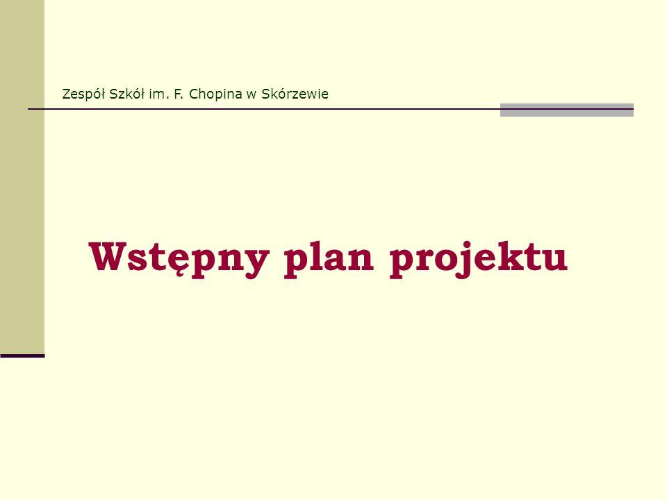 Wstępny plan projektu Zespół Szkół im. F. Chopina w Skórzewie