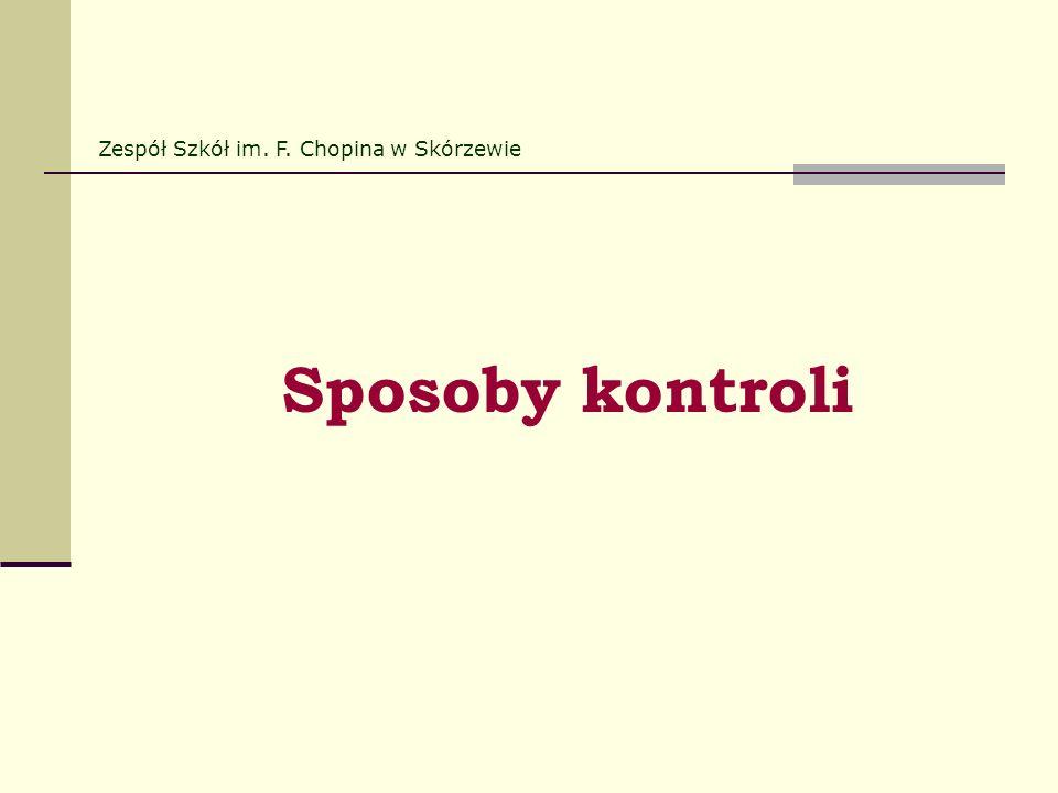 Sposoby kontroli Zespół Szkół im. F. Chopina w Skórzewie