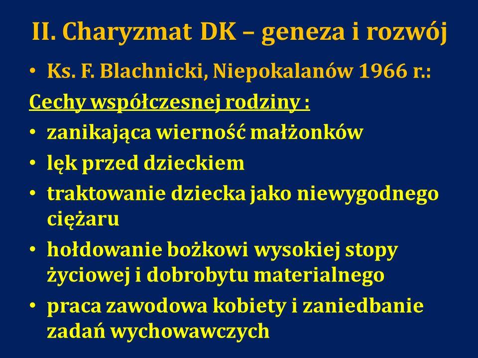 II. Charyzmat DK – geneza i rozwój Ks. F. Blachnicki, Niepokalanów 1966 r.: Cechy współczesnej rodziny : zanikająca wierność małżonków lęk przed dziec