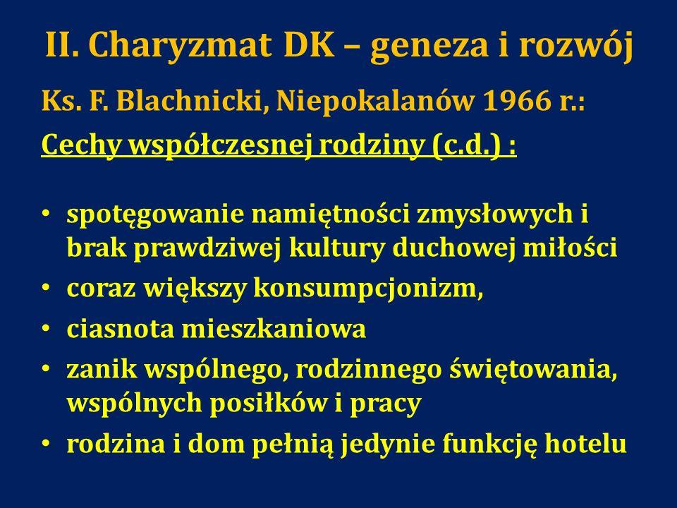 II. Charyzmat DK – geneza i rozwój Ks. F. Blachnicki, Niepokalanów 1966 r.: Cechy współczesnej rodziny (c.d.) : spotęgowanie namiętności zmysłowych i