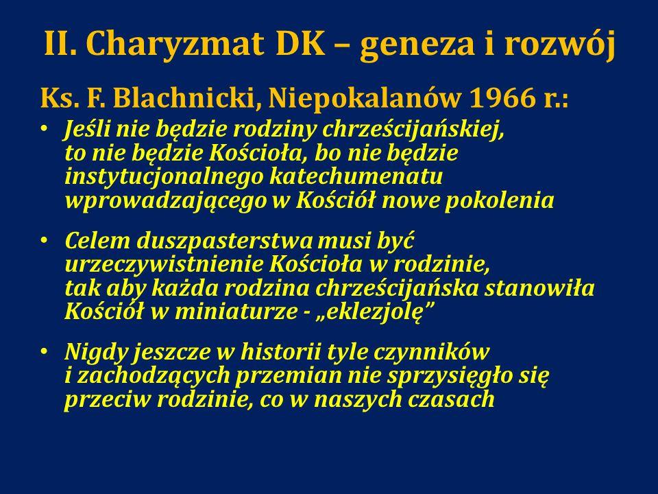 II. Charyzmat DK – geneza i rozwój Ks. F. Blachnicki, Niepokalanów 1966 r.: Jeśli nie będzie rodziny chrześcijańskiej, to nie będzie Kościoła, bo nie