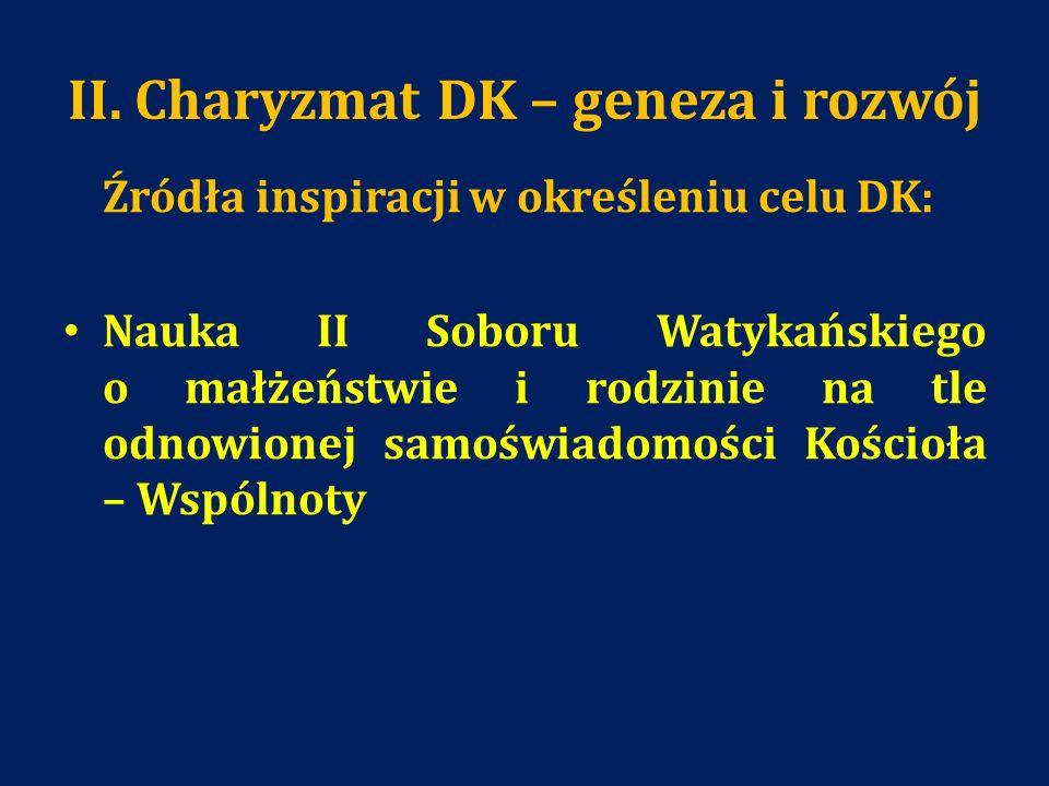 II. Charyzmat DK – geneza i rozwój Źródła inspiracji w określeniu celu DK: Nauka II Soboru Watykańskiego o małżeństwie i rodzinie na tle odnowionej sa