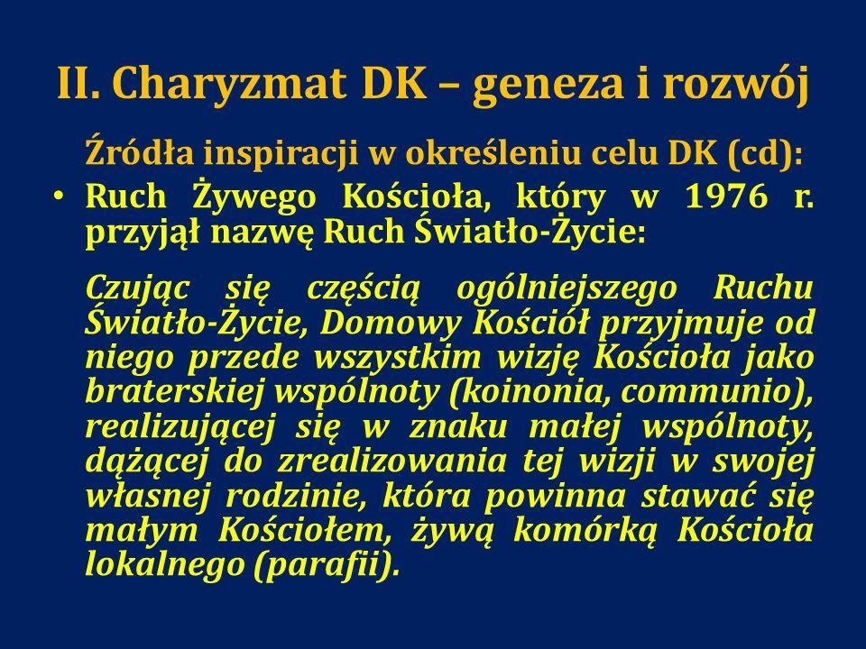 II. Charyzmat DK – geneza i rozwój Źródła inspiracji w określeniu celu DK (cd): Ruch Żywego Kościoła, który w 1976 r. przyjął nazwę Ruch Światło-Życie