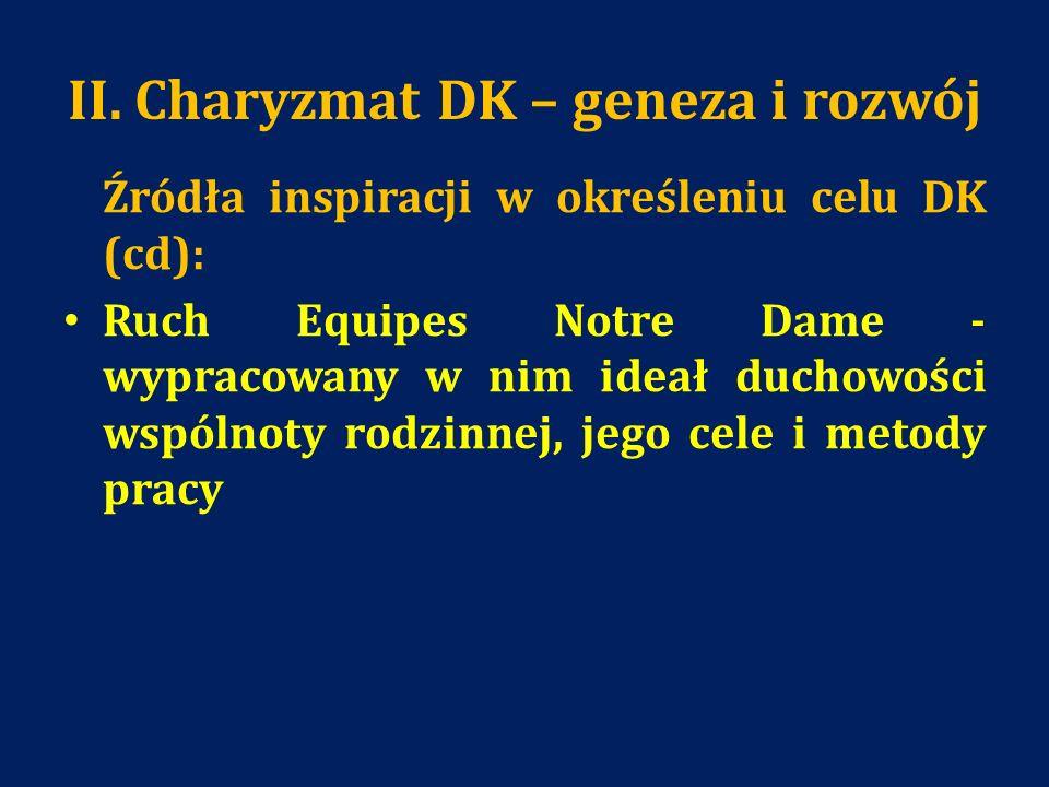 II. Charyzmat DK – geneza i rozwój Źródła inspiracji w określeniu celu DK (cd): Ruch Equipes Notre Dame - wypracowany w nim ideał duchowości wspólnoty