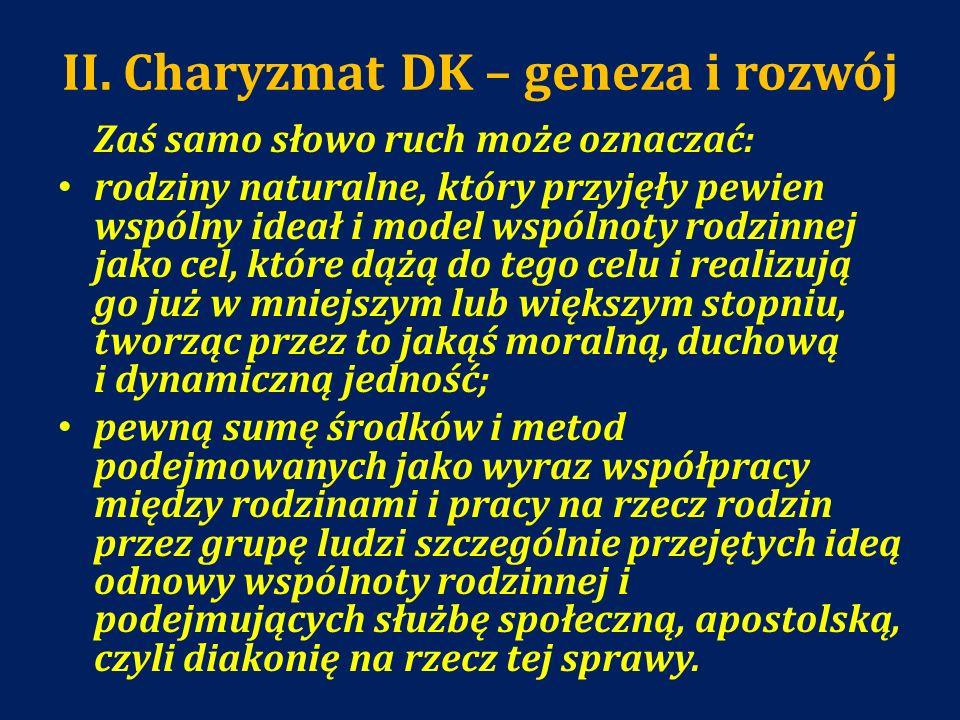 II. Charyzmat DK – geneza i rozwój Zaś samo słowo ruch może oznaczać: rodziny naturalne, który przyjęły pewien wspólny ideał i model wspólnoty rodzinn