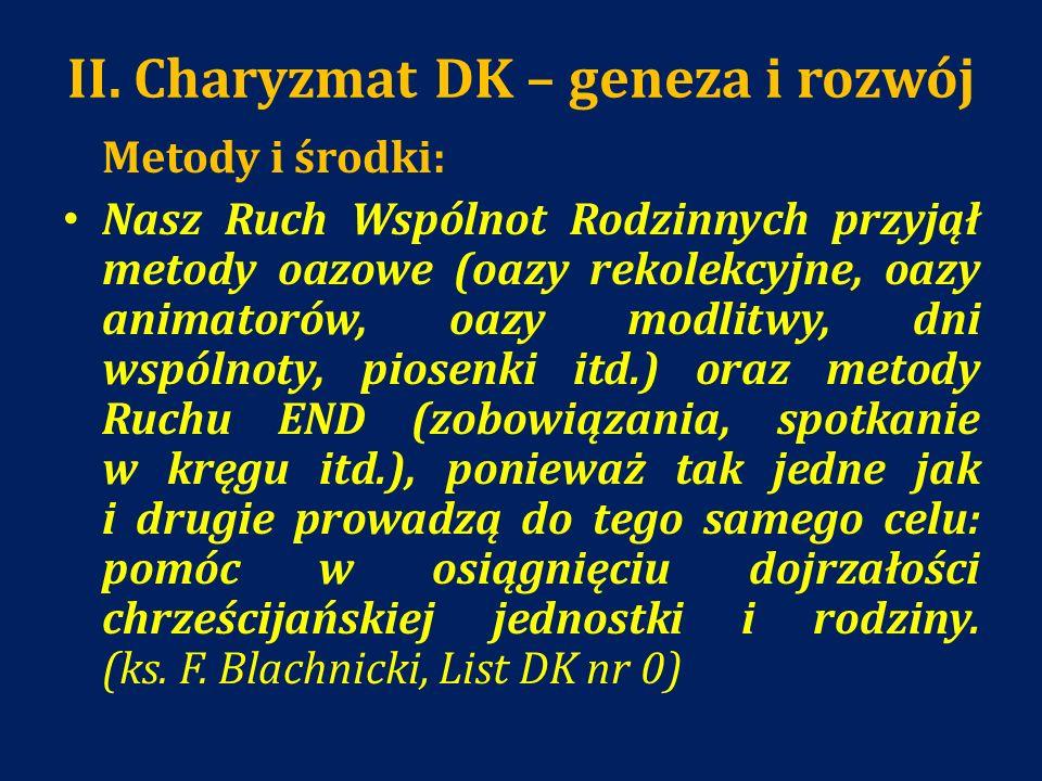 II. Charyzmat DK – geneza i rozwój Metody i środki: Nasz Ruch Wspólnot Rodzinnych przyjął metody oazowe (oazy rekolekcyjne, oazy animatorów, oazy modl