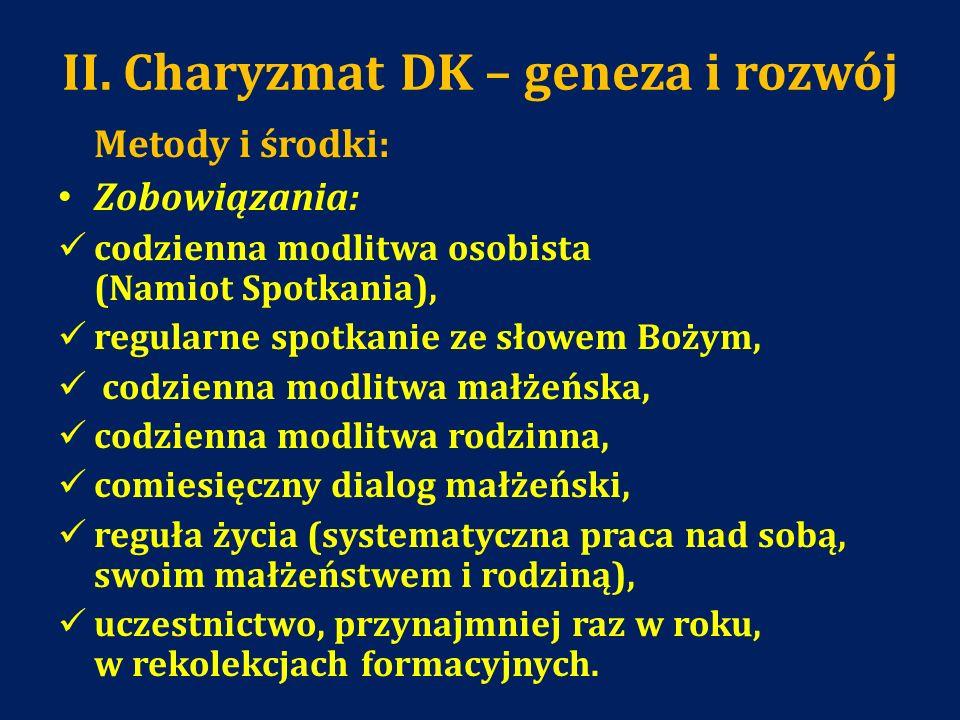 II. Charyzmat DK – geneza i rozwój Metody i środki: Zobowiązania: codzienna modlitwa osobista (Namiot Spotkania), regularne spotkanie ze słowem Bożym,