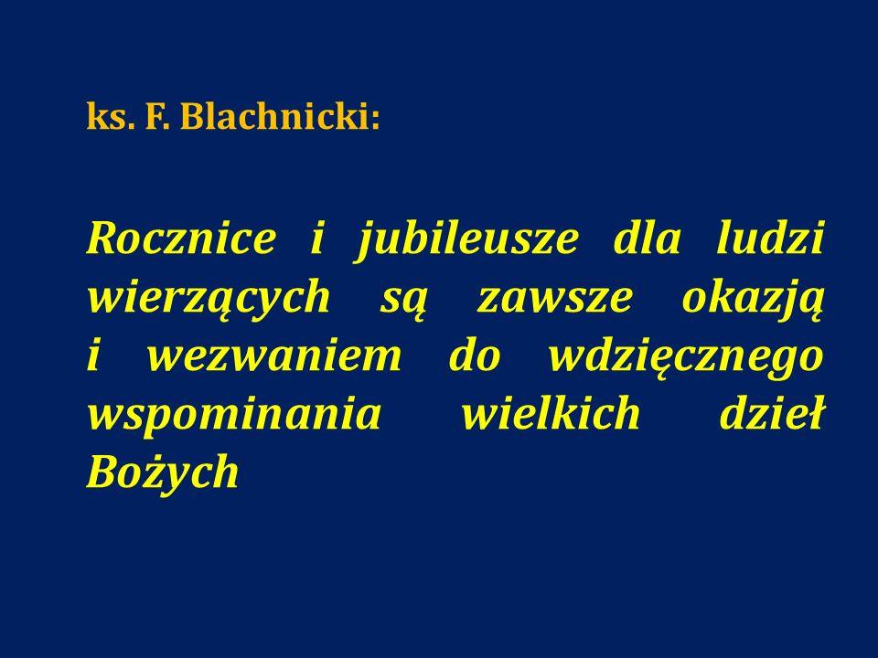 ks. F. Blachnicki: Rocznice i jubileusze dla ludzi wierzących są zawsze okazją i wezwaniem do wdzięcznego wspominania wielkich dzieł Bożych