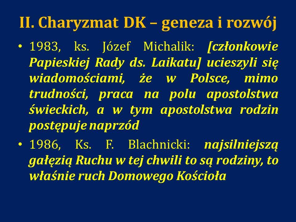 II. Charyzmat DK – geneza i rozwój 1983, ks. Józef Michalik: [członkowie Papieskiej Rady ds. Laikatu] ucieszyli się wiadomościami, że w Polsce, mimo t