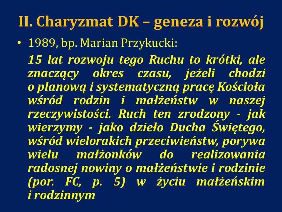 II. Charyzmat DK – geneza i rozwój 1989, bp. Marian Przykucki: 15 lat rozwoju tego Ruchu to krótki, ale znaczący okres czasu, jeżeli chodzi o planową