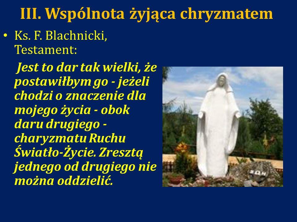 III. Wspólnota żyjąca chryzmatem Ks. F. Blachnicki, Testament: Jest to dar tak wielki, że postawiłbym go - jeżeli chodzi o znaczenie dla mojego życia