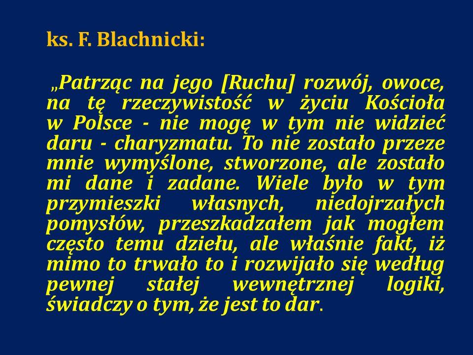 ks. F. Blachnicki: Patrząc na jego [Ruchu] rozwój, owoce, na tę rzeczywistość w życiu Kościoła w Polsce - nie mogę w tym nie widzieć daru - charyzmatu