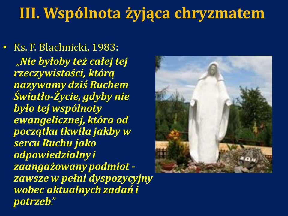 III. Wspólnota żyjąca chryzmatem Ks. F. Blachnicki, 1983: Nie byłoby też całej tej rzeczywistości, którą nazywamy dziś Ruchem Światło-Życie, gdyby nie