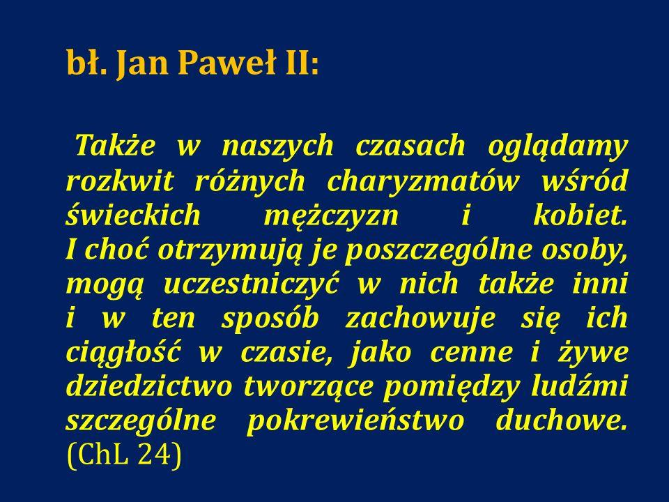 bł. Jan Paweł II: Także w naszych czasach oglądamy rozkwit różnych charyzmatów wśród świeckich mężczyzn i kobiet. I choć otrzymują je poszczególne oso