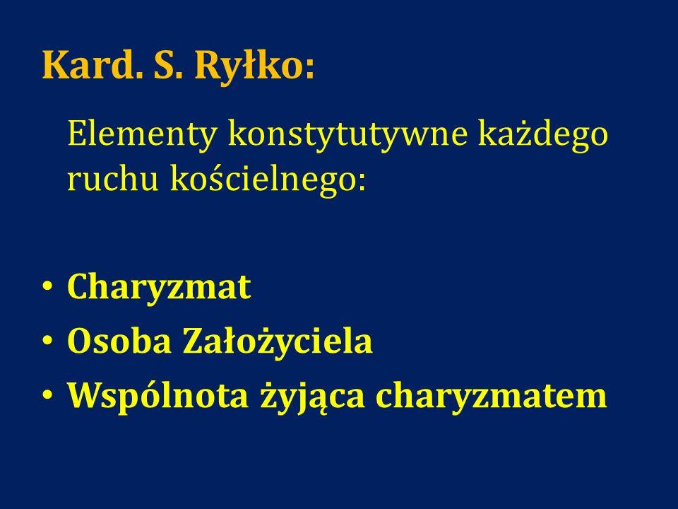 Kard. S. Ryłko: Elementy konstytutywne każdego ruchu kościelnego: Charyzmat Osoba Założyciela Wspólnota żyjąca charyzmatem