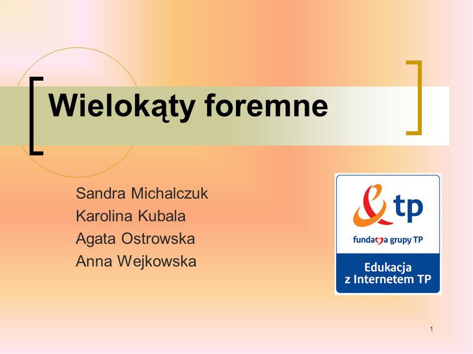 1 Wielokąty foremne Sandra Michalczuk Karolina Kubala Agata Ostrowska Anna Wejkowska